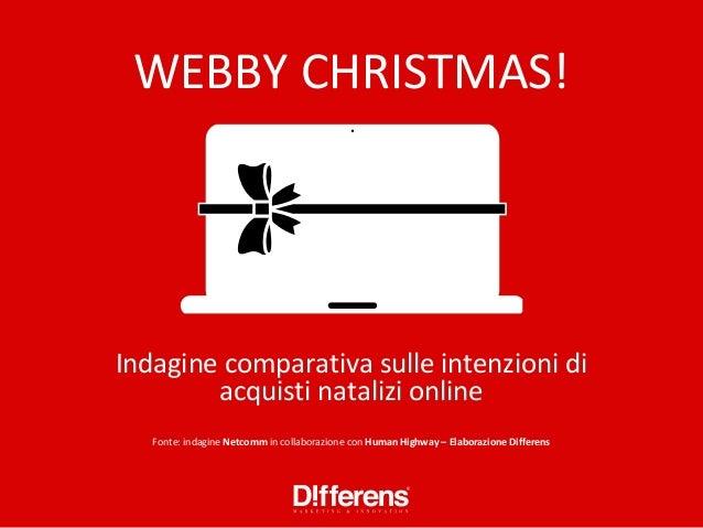 WEBBY CHRISTMAS!Indagine comparativa sulle intenzioni di        acquisti natalizi online   Fonte: indagine Netcomm in coll...