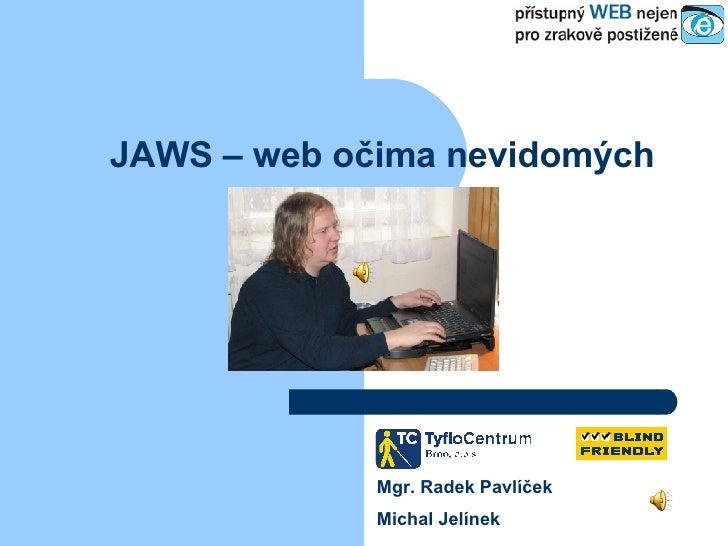 JAWS – web očima nevidomých Mgr. Radek Pavlíček Michal Jelínek