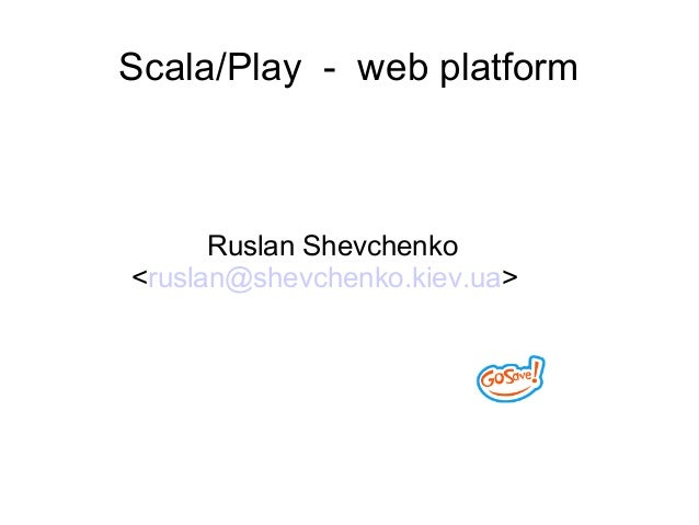 Play/Scala as application platform  (for http://wbcamp.in.ua 2013)