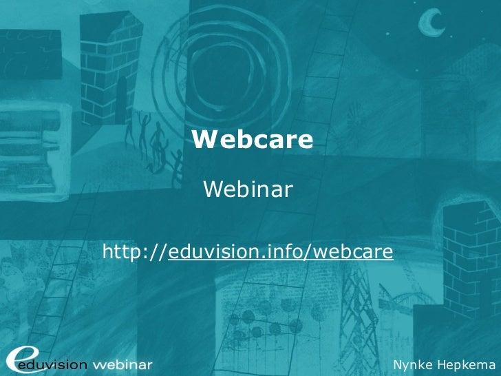 Webcare         Webinarhttp://eduvision.info/webcare                            Nynke Hepkema