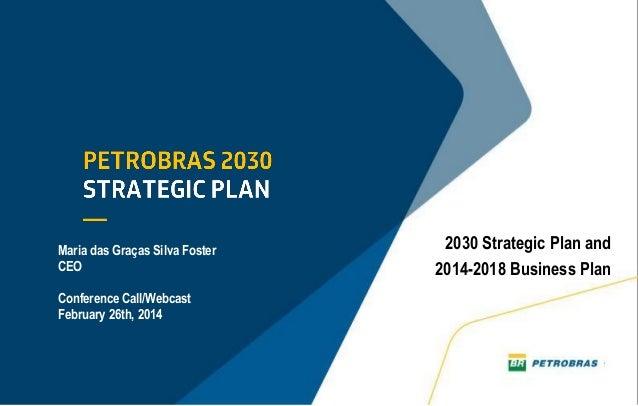 Maria das Graças Silva Foster CEO Conference Call/Webcast February 26th, 2014  2030 Strategic Plan and 2014-2018 Business ...