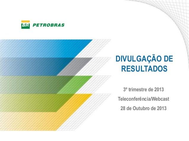DIVULGAÇÃO DE RESULTADOS 3º trimestre de 2013 Teleconferência/Webcast  28 de Outubro de 2013  1
