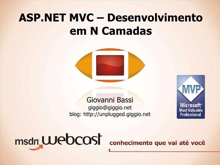 ASP.NET MVC – Desenvolvimento         em N Camadas                   Giovanni Bassi                giggio@giggio.net      ...