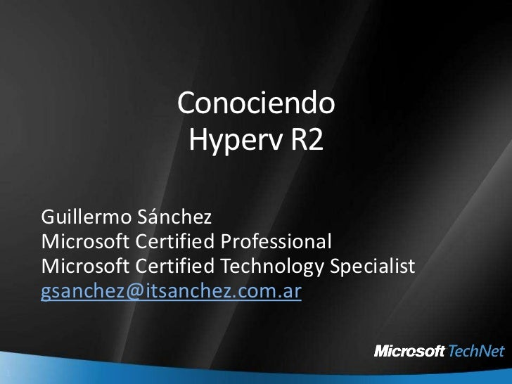 ConociendoHyperv R2<br />Guillermo Sánchez<br />Microsoft Certified Professional<br />Microsoft Certified Technology Speci...