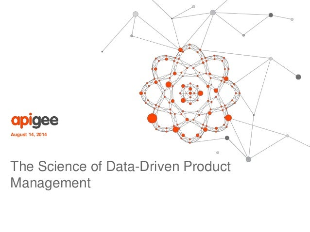 August 14, 2014 The Science of Data-Driven Product Management