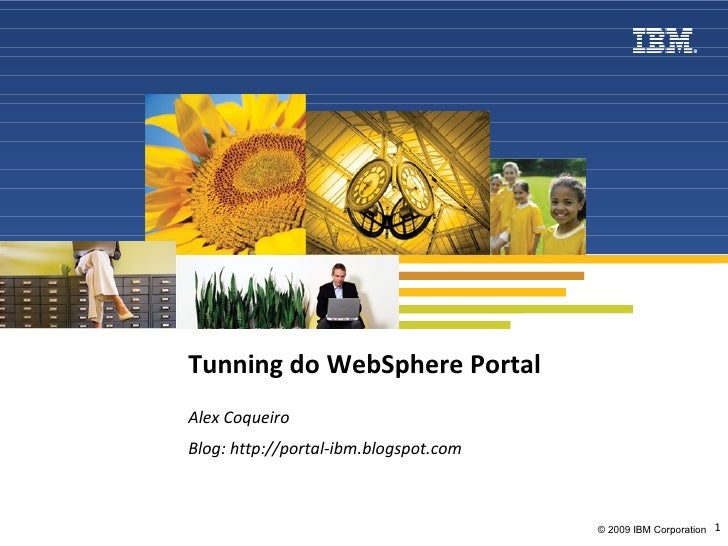 Tunning do WebSphere Portal Alex Coqueiro Blog: http://portal-ibm.blogspot.com
