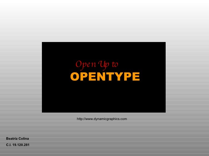Beatriz Colina C.I. 19.120.281 http://www.dynamicgraphics.com OPENTYPE Open Up to