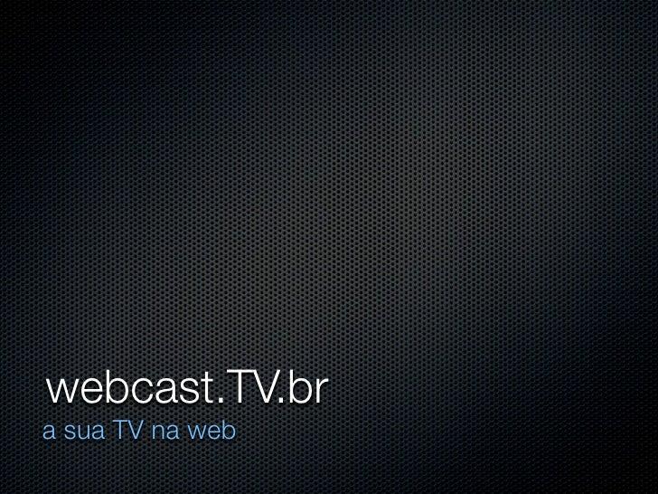 webcast.TV.br a sua TV na web