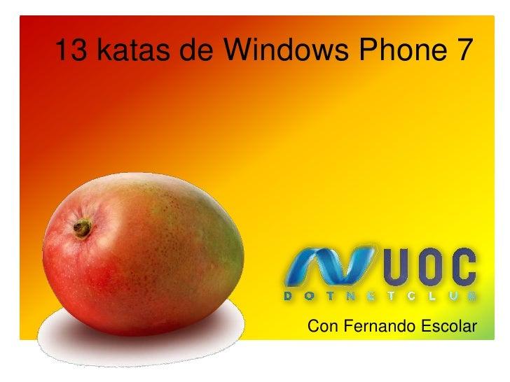13 katas de Windows Phone 7                Con Fernando Escolar