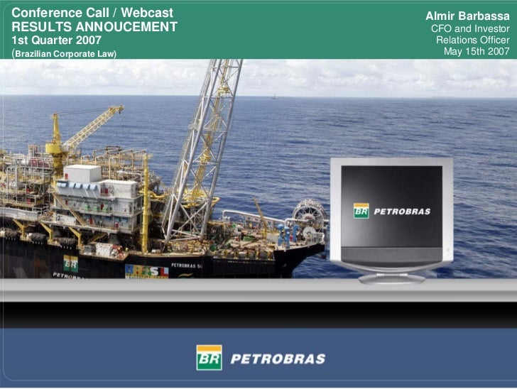Conference Call / Webcast   Almir Barbassa RESULTS ANNOUCEMENT         CFO and Investor 1st Quarter 2007             Relat...