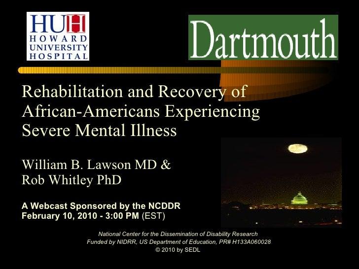 <ul><li>Rehabilitation and Recovery of  </li></ul><ul><li>African-Americans Experiencing  </li></ul><ul><li>Severe Mental ...