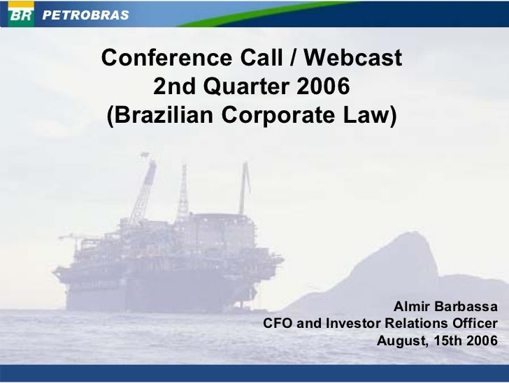 PETROBRAS         Conference Call / Webcast           2nd Quarter 2006       (Brazilian Corporate Law)                    ...