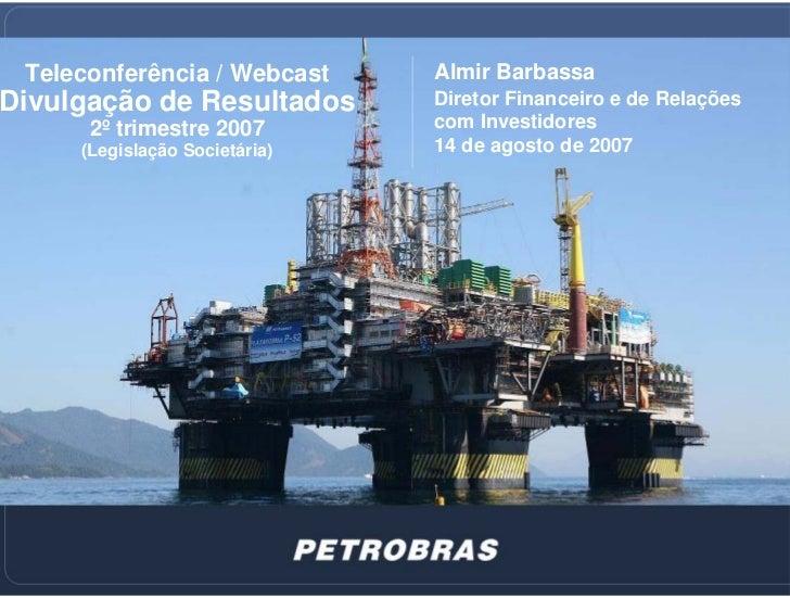 Teleconferência / Webcast     Almir Barbassa Divulgação de Resultados       Diretor Financeiro e de Relações       2º trim...