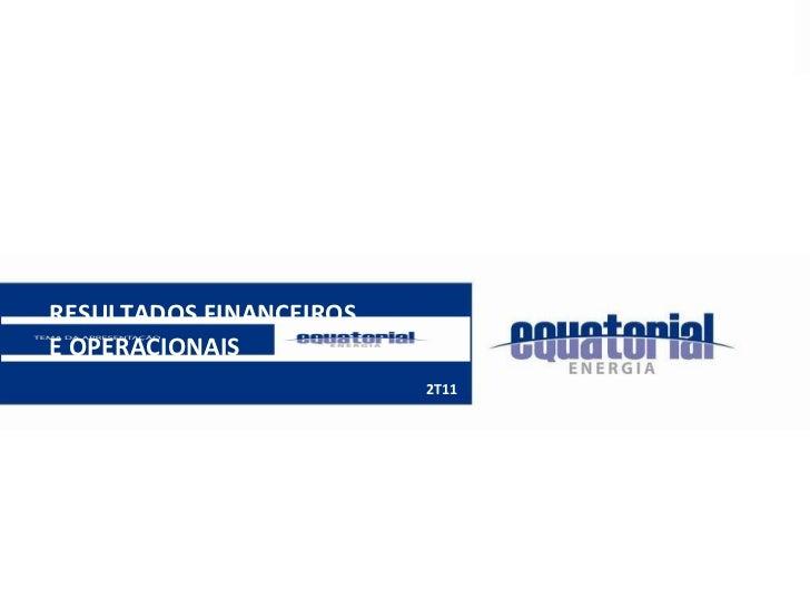 RESULTADOS FINANCEIROS E OPERACIONAIS 2T11