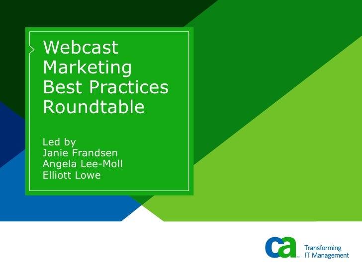 Webcast Marketing Best Practices Roundtable Led by Janie Frandsen Angela Lee-Moll Elliott Lowe