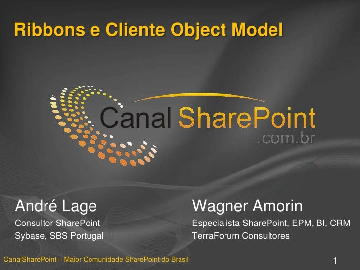 Ribbons e Cliente Object Model<br />André Lage<br />Consultor SharePoint<br />Sybase, SBS Portugal<br />Wagner Amorin<br /...