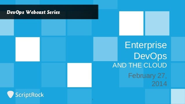 DevOps Webcast Series DevOps Webcast Series  Enterprise DevOps AND THE CLOUD  February 27, 2014 YOUR LOGO HER E  1  tel.: ...