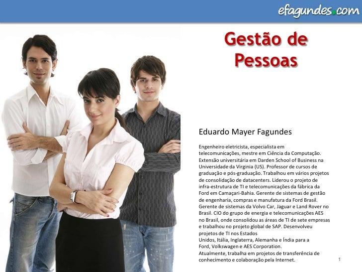 Gestão de Pessoas <br />1<br />Eduardo Mayer Fagundes<br />Engenheiro eletricista, especialista em telecomunicações, mestr...