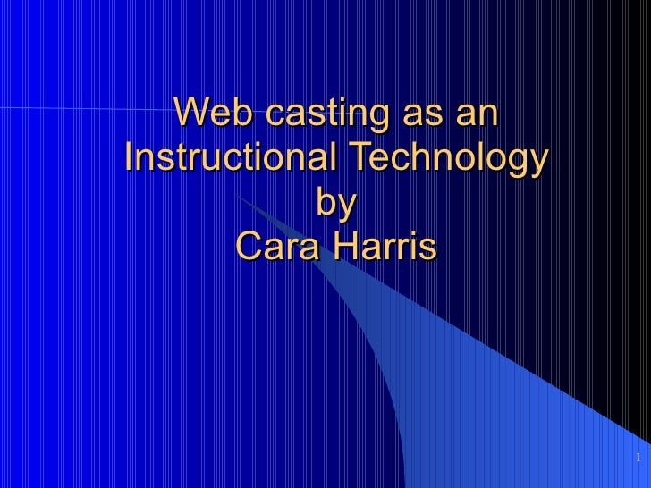 Web casting as an Instructional Technology by Cara Harris