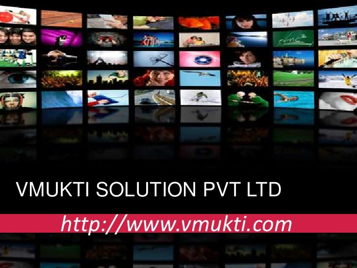 VMUKTI SOLUTION PVT LTD   http://www.vmukti.com