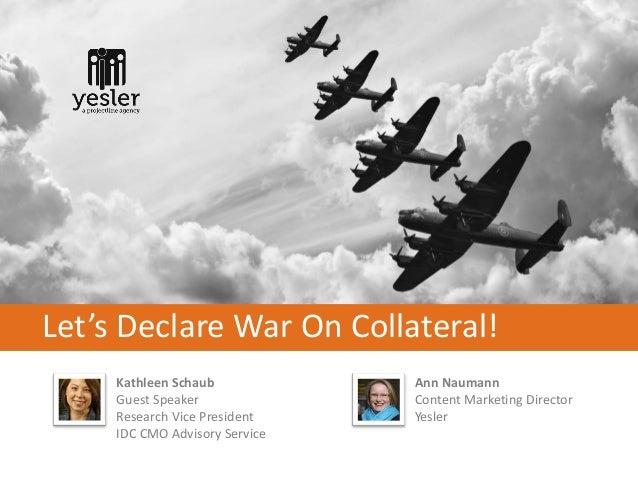 Let's Declare War On Collateral!     Kathleen Schaub            Ann Naumann     Guest Speaker              Content Marketi...