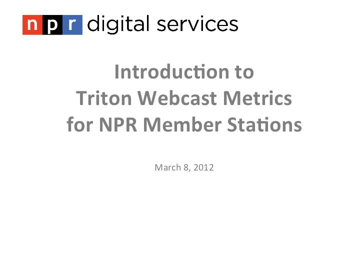 Introduc)on to   Triton Webcast Metrics for NPR Member Sta)ons                                      ...