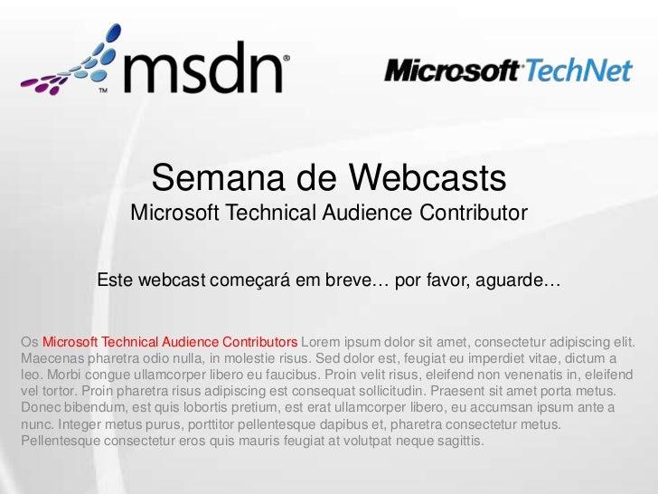 Semana de Webcasts                  Microsoft Technical Audience Contributor            Este webcast começará em breve… po...