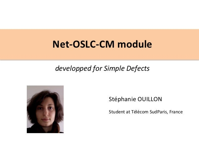 Net-­‐OSLC-­‐CM	  module	               	  developped	  for	  Simple	  Defects	                         Stéphanie	  OUILLO...
