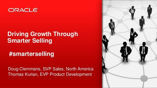 Driving Growth Through Smarter Selling #smarterselling Doug Clemmans, SVP Sales, North America Thomas Kurian, EVP Product ...