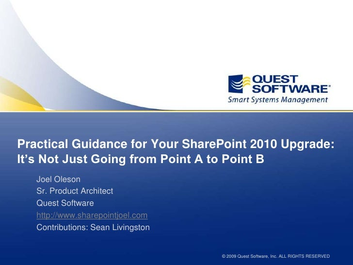 Practical Guidance for Your SharePoint 2010 Upgrade: It's Not Just Going from Point A to Point B<br />Joel Oleson<br />Sr....