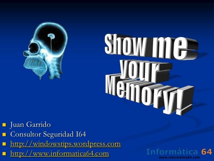Show me yourMemory!<br /><ul><li>Juan Garrido