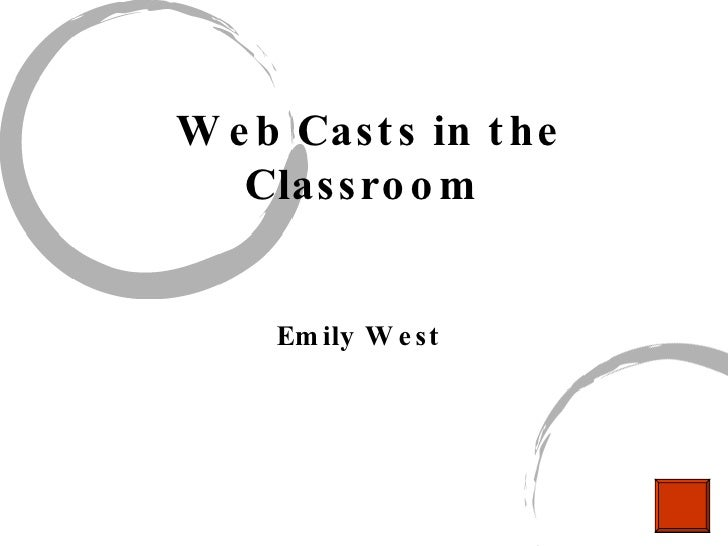Web Casts in the Classroom   Emily West