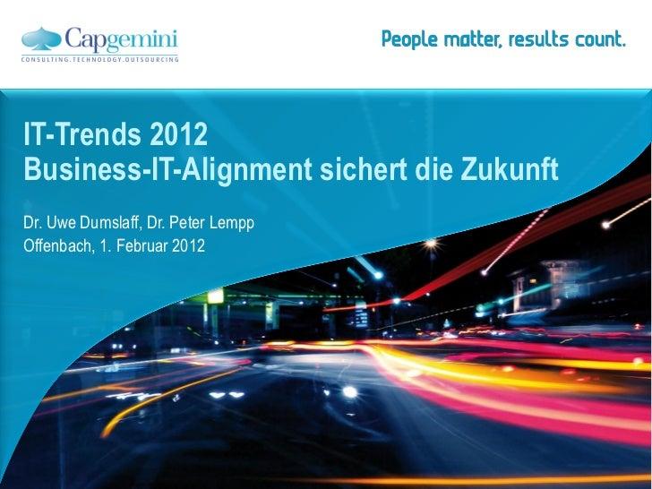 IT-Trends 2012Business-IT-Alignment sichert die ZukunftDr. Uwe Dumslaff, Dr. Peter LemppOffenbach, 1. Februar 2012