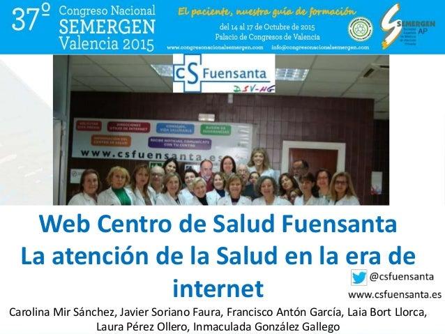 Web Centro de Salud Fuensanta La atención de la Salud en la era de internet Carolina Mir Sánchez, Javier Soriano Faura, Fr...