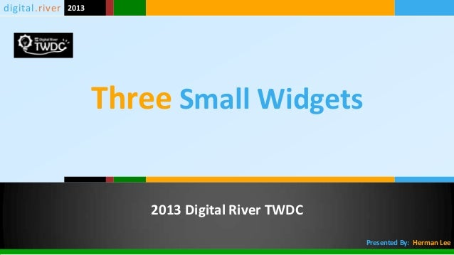 digital.river 2013                     Three Small Widgets                         2013 Digital River TWDC                ...