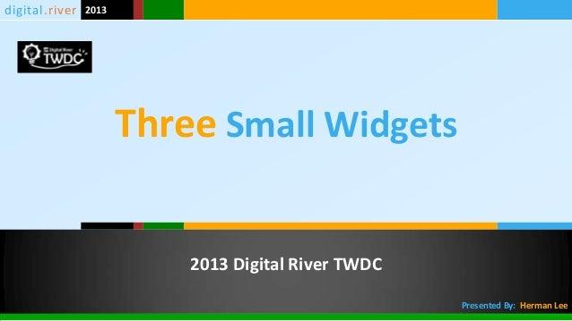 digital.river 2013                     Three Small Widgets                         2013 Digital River TWDC                ...