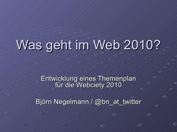 Was geht im Web 2010? Entwicklung eines Themenplan für die Webciety 2010 Björn Negelmann / @bn_at_twitter