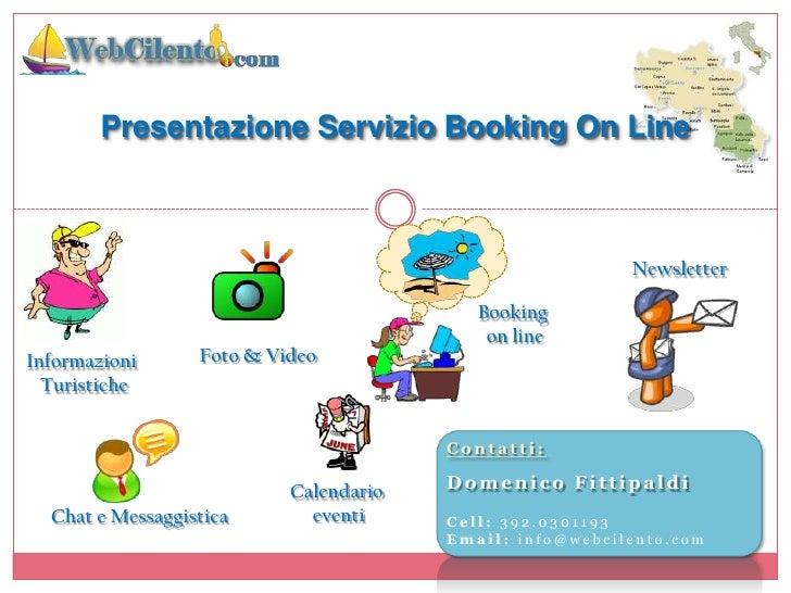 Presentazione Servizio Booking On Line<br />Newsletter<br />Booking <br />on line<br />Foto & Video<br />Informazioni <br ...