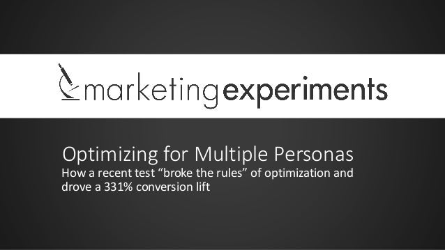 "Optimizing for Multiple Personas How a recent test ""broke the rules"" of optimization and drove a 331% conversion lift"