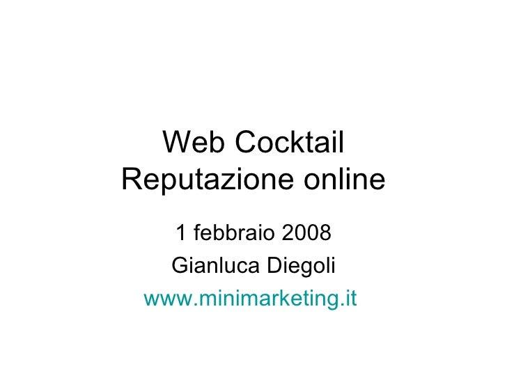 Web Cocktail Reputazione online 1 febbraio 2008 Gianluca Diegoli www.minimarketing.it