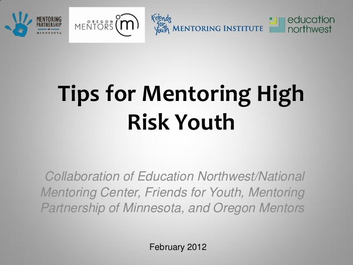 Tips for Mentoring High          Risk Youth Collaboration of Education Northwest/NationalMentoring Center, Friends for You...