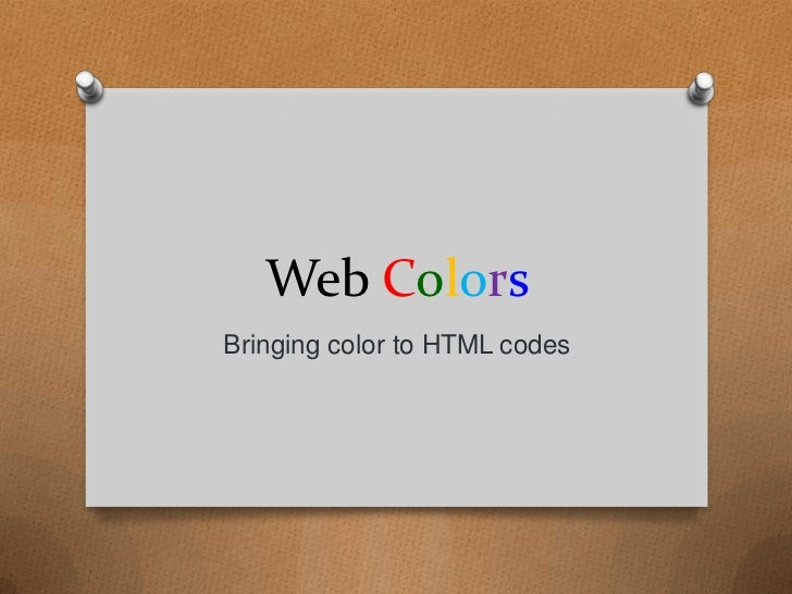 Web Colors<br />Bringing color to HTML codes<br />