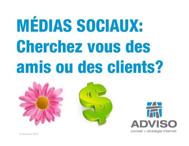 MÉDIAS SOCIAUX:Cherchez vous desamis ou des clients?14 novembre 2012