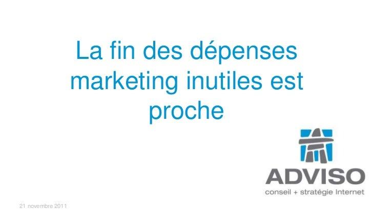 La fin des dépenses                   marketing inutiles est                          proche21 novembre 2011