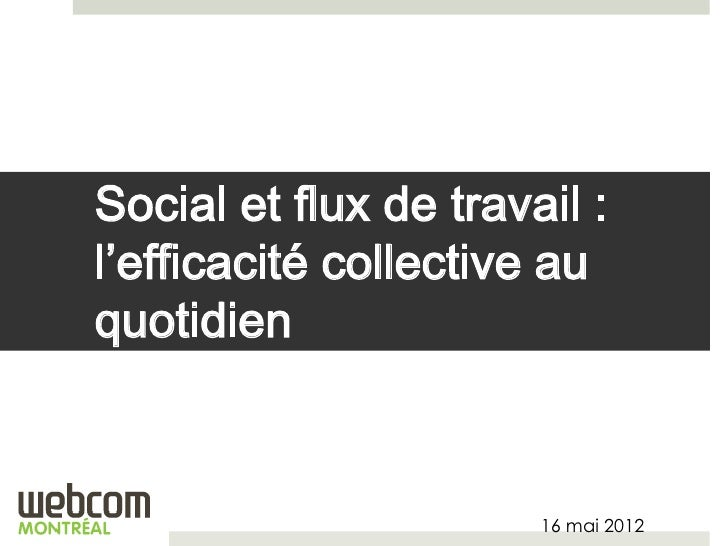Social et flux de travail :l'efficacité collective auquotidien                       16 mai 2012