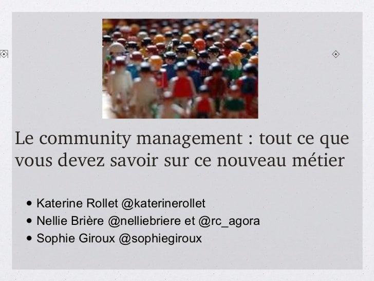 Le  community management  : tout ce que vous devez savoir sur ce nouveau métier <ul><li>Katerine Rollet @katerinerollet </...