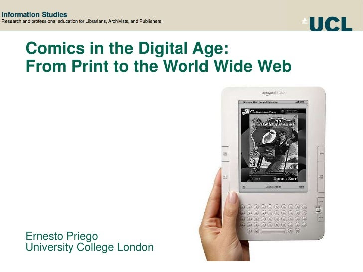 Comics in the Digital Age: <br />From Print to the World Wide Web<br />Ernesto Priego<br />University College London<br />