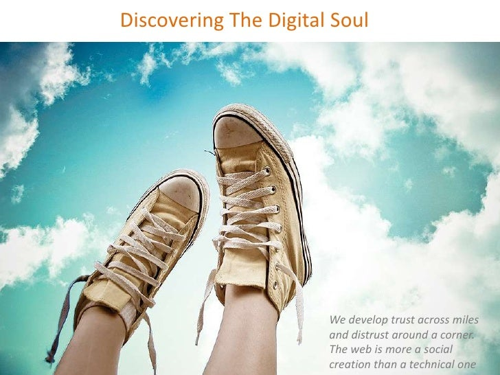 Discovering The Digital Soul<br />We develop trust across miles and distrust around a corner. The web is more a social cre...