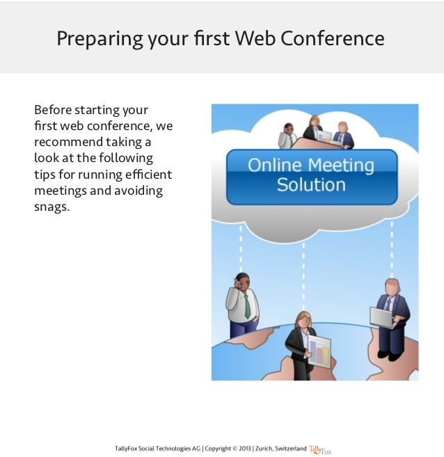 Preparing your first Web ConferenceBefore starting yourfirst web conference, werecommend taking alook at the followingtips...