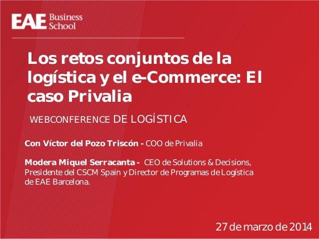 Los retos conjuntos de la logística y el e-Commerce: El caso Privalia WEBCONFERENCE DE LOGÍSTICA Con Víctor del Pozo Trisc...